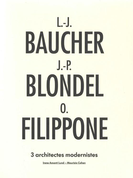 L.-J. BAUCHER – J.-P. BLONDEL – O. FILIPPONE / 3 architectes modernistes